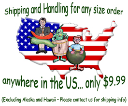 Shipping and Handling for any size order…. anywhere in the US… only $9.99